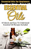 Essential Oils: Essential Oils For Beginners (65 Quick & Easy To Understand Essential Oil Recipes Included) (essential oils, essential oils for beginners, ... essential oils for weight loss Book 1)