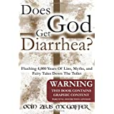 Does God Get Diarrhea?: Flushing 4,000 Years Of Lies, Myths, And Fairy Tales Down The Toilet ~ Odin Zeus McGaffer