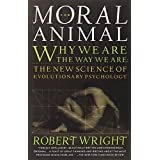 The Moral Animal: Why We Are, the Way We Are: The New Science of Evolutionary Psychologyby Robert Wright