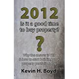 2012 - Is It a Good Time to Buy Property?by Kevin H. Boyd