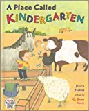 img - for A Place Called Kindergarten - Wondering Why Their Friend Tommy Has Not Come to the Barn At His Usual Time, the Animals Become Alarmed When the Dog Tells Them He Has Gone to a Place Called Kindergarten - Hardcover - First Edition, 2nd Printing 2006 book / textbook / text book