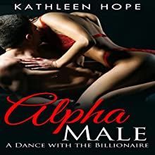 Alpha Male Romance: A Dance with the Billionaire Audiobook by Kathleen Hope Narrated by Theresa Stephens