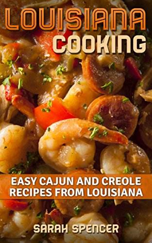 Louisiana Cooking: Easy Cajun and Creole Recipes from Louisiana by Sarah Spencer