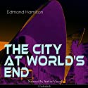 The City at World's End Audiobook by Edmond Hamilton Narrated by Arthur Vincet