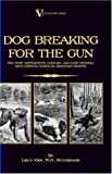 img - for Dog Breaking For The Gun: The Most Expeditious, Certain And Easy Method, With Copious Notes On Shooting Sports book / textbook / text book