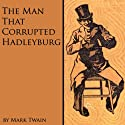 The Man That Corrupted Hadleyburg and Other Stories Audiobook by Mark Twain Narrated by Walter Zimmerman, Cindy Hardin Killavey, Jack Benson
