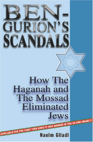 Ben-Gurion's Scandals: How the Haganah and the Mossad Eliminated Jews