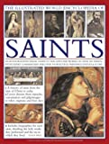 The Illustrated World Encyclopedia of Saints: An authorative visual guide to the lives and works of over 500 saints, with expert commentary and over 500 beautiful paintings, statues & icons.