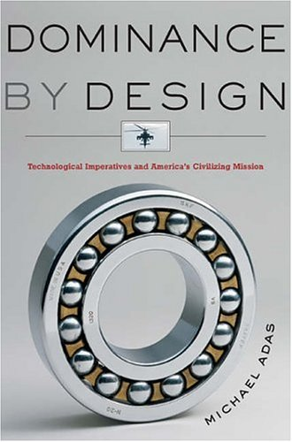 Image for Dominance by Design: Technological Imperatives and America's Civilizing Mission