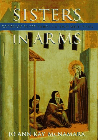 Sisters in Arms: Catholic Nuns through Two Millennia, JO ANN KAY MCNAMARA