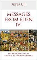 Messages From Eden Iv: The Anatomy Of God, And The Nature Of Existence