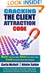 CRACKING THE CLIENT ATTRACTION CODE:...