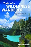 Trails of a Wilderness Wanderer: True Stories from the Western Frontier