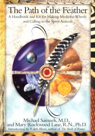 The Path of the Feather: A Handbook and Kit for Making Medicine Wheels