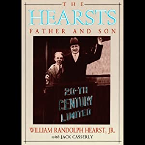 The Hearsts: Father and Son | [William Randolph Hearst, Jack Casserly]
