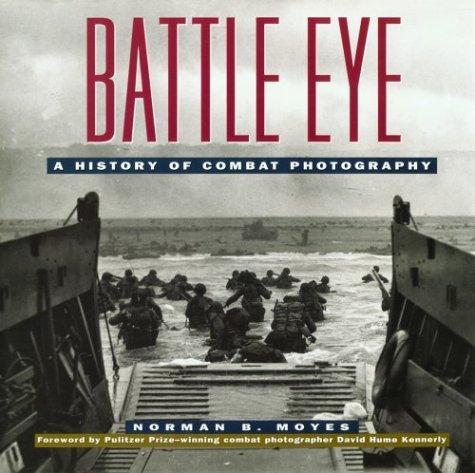 Battle Eye: A History of American Combat Photography, Norman B. Moyes