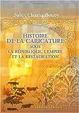 echange, troc Jules Champfleury - Histoire de la caricature sous la République, l'Empire et la Restauration