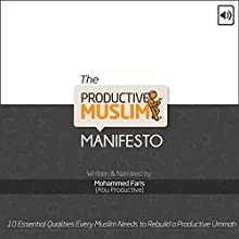 The Productive Muslim Manifesto: 10 Essential Qualities Every Muslim Needs to Rebuild a Productive Ummah (       UNABRIDGED) by Mohammed Faris Narrated by Mohammed Faris