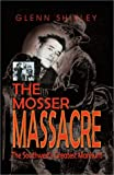 The Mosser Massacre: The Southwest's Greatest Manhunt
