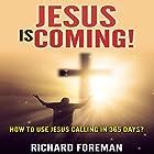 Jesus Is Coming!: How to Use Jesus Calling in 365 Days Hörbuch von Richard Foreman Gesprochen von: Trevor Clinger
