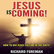 Jesus Is Coming!: How to Use Jesus Calling in 365 Days Audiobook by Richard Foreman Narrated by Trevor Clinger