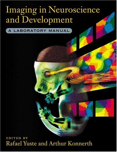 Imaging In Neuroscience And Development: A Laboratory Manual