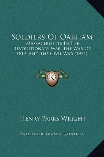 Soldiers of Oakham: Massachusetts in the Revolutionary War, the War of 1812, and the Civil War (1914)