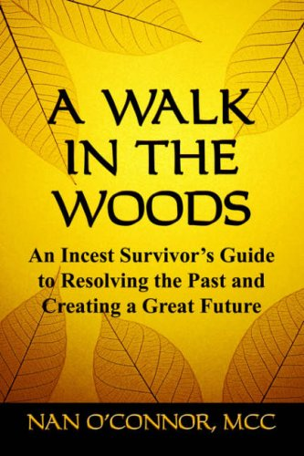 A WALK IN THE WOODS: An Incest Survivor's Guide to Resolving the Past and Creating a Great Future
