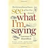 See What I'm Saying: The Extraordinary Powers of Our Five Sensesby Lawrence D. Rosenblum