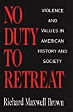 img - for No Duty to Retreat: Violence and Values in American History and Society book / textbook / text book