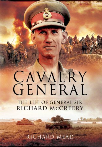 The Last Great Cavalryman: The Life of General Sir Richard McCreery Commander Eigth Army