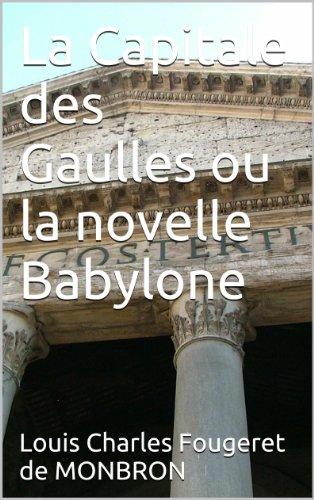 Louis Charles Fougeret de MONBRON - La Capitale des Gaulles ou la novelle Babylone (French Edition)