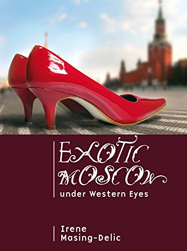 Exotic Moscow Under Western Eyes: Essays on Culture, Civilization and Barbarism (Cultural Revolutions: Russia in the Twentieth Century)