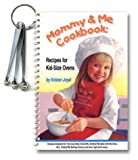 Mommy & Me Cookbook: Recipes for Kid-Size Ovens