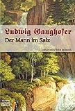 Der Mann im Salz: Historischer Roman - Ludwig Ganghofer