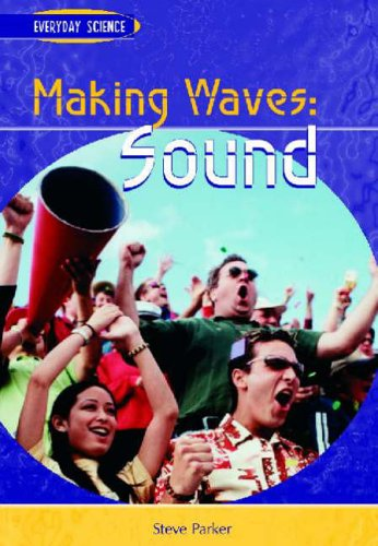 Making Waves: Sound : Sound (Everyday Science)