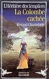 echange, troc Renaud Chantefable - L'héritière des Templiers. 4, La colombe cachée