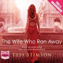 The Wife Who Ran Away Audiobook by Tess Stimson Narrated by Clare Corbett, Laura Kirman, Robert Blackwood, Anna Bentinck, Fred Gaminara