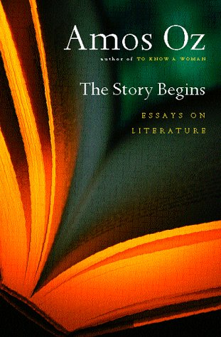 The Story Begins: Essays on Literature, Amos Oz