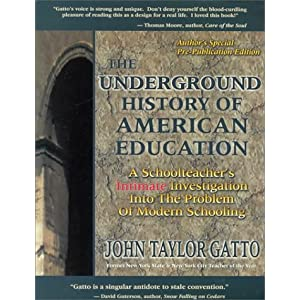 The Underground History of Education by John Taylor Gatto