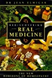 Rediscovering Real Medicine: The New Horizons of Homeopathy