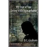 My Fear of You: Living with Agoraphobia ~ D.L. Graham