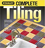 Complete Tiling (Stanley Complete Projects Made Easy)