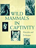 img - for Wild Mammals in Captivity: Principles and Techniques book / textbook / text book