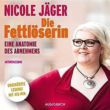 Die Fettlöserin: Eine Anatomie des Abnehmens Hörbuch von Nicole Jäger Gesprochen von: Nicole Jäger