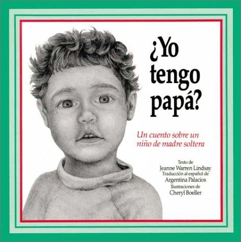 Yo Tengo Papa? Do I Have a Daddy?: UN Cuento Sobre UN Nino De Madre Soltera, a Story About a Single-Parent Child