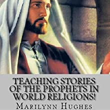 Teaching Stories of the Prophets in World Religions! (       UNABRIDGED) by Marilynn Hughes Narrated by Brian Allard