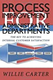 Process Improvement for Administrative Departments: The Key To Achieving Internal Customer Satisfaction