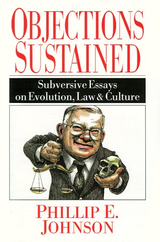 Objections Sustained : Subversive Essays on Evolution, Law & Culture, PHILLIP E. JOHNSON