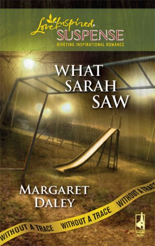 What Sarah Saw: Without a Trace, Book 1 (Steeple Hill Love Inspired Suspense #132), MARGARET DALEY